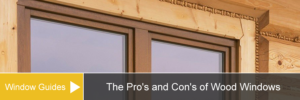 A Comprehensive Guide for the Pro's and Con's of Wood Windows